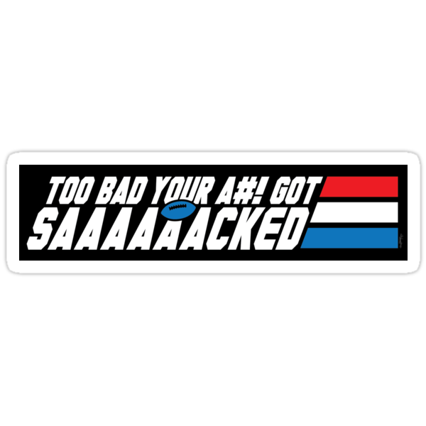 Too Bad Your Ass Got Sacked (SFW) (STICKER) by mikehandyart