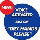 Voice Activated Dry Hands Please (Don't forget to tweet a photo/video - #dryhands) by James Frewin
