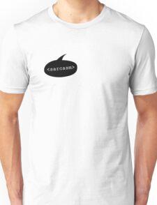 <sarcasm> Unisex T-Shirt