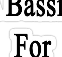 Yes I Became A Bassist For The Money  Sticker