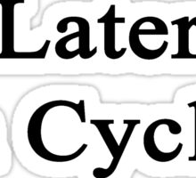 Later I'm Cycling  Sticker