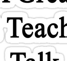Want To Meet A Great Art Teacher? Talk To My Dad  Sticker