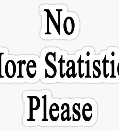 No More Statistics Please Sticker