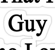 My Boyfriend Is That Hot Guy Who Loves Pigs  Sticker