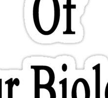 I'm Not Afraid Of Your Biology Exam  Sticker