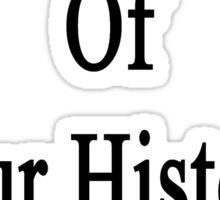 I'm Not Afraid Of Your History Exam  Sticker