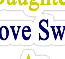 I'll Teach My Daughter To Love Sweden As Much As I Do  Sticker