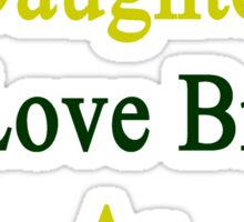 I'll Teach My Daughter To Love Brazil As Much As I Do  Sticker