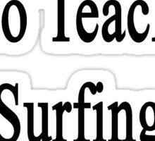 My Dad Is Here To Teach Surfing Not To Babysit  Sticker