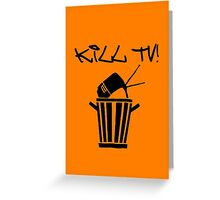 Kill TV [2] by Chillee Wilson Greeting Card