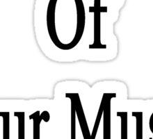 I'm Not Afraid Of Your Music Exam  Sticker