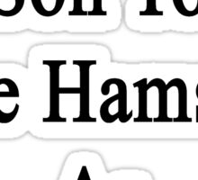 I'll Teach My Son To Love Hamsters As Much As I Do  Sticker