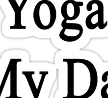 Teaching Yoga Is My Dad's Therapy  Sticker