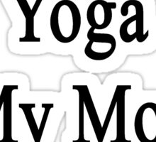 Teaching Yoga Is My Mom's Therapy  Sticker