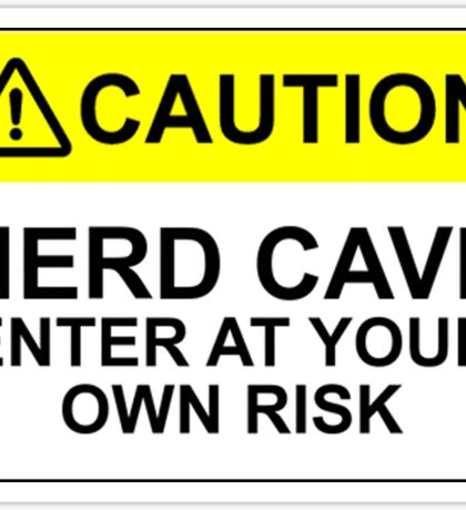 CAUTION: NERD CAVE, ENTER AT YOUR OWN RISK Sticker