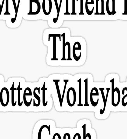 My Boyfriend Is The Hottest Volleyball Coach  Sticker