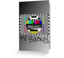 TV Sucks! by Chillee Wilson Greeting Card