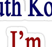 I'm Not From South Korea I'm South Korea  Sticker