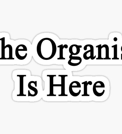 The Organist Is Here  Sticker