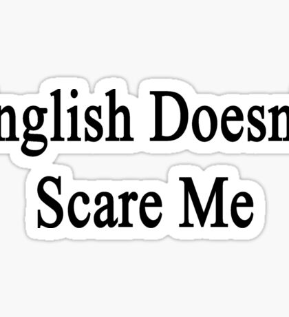 English Doesn't Scare Me  Sticker
