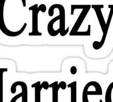 I'm Not That Crazy I Married A Painter  Sticker