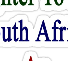I'll Teach My Daughter To Love South Africa As Much As I Do  Sticker