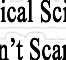 Political Science Doesn't Scare Me Sticker