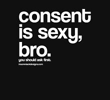 Consent is sexy, bro. T-Shirt