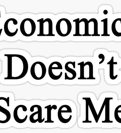 Economics Doesn't Scare Me Sticker