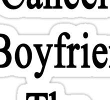 Even With Cancer My Boyfriend Is The Best Fireman  Sticker