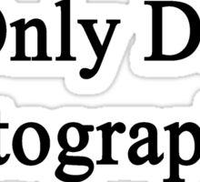 I Only Date Photographers  Sticker