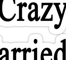 I'm Not That Crazy I Married An Illustrator  Sticker