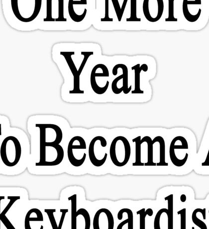 One More Year To Become A Keyboardist  Sticker