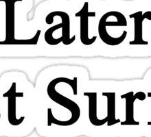Later First Surfing  Sticker