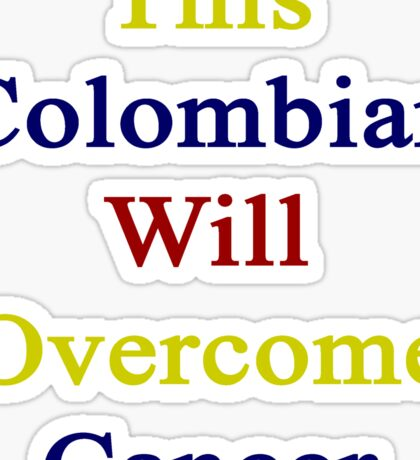 This Colombian Will Overcome Cancer Sticker