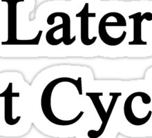 Later First Cycling  Sticker
