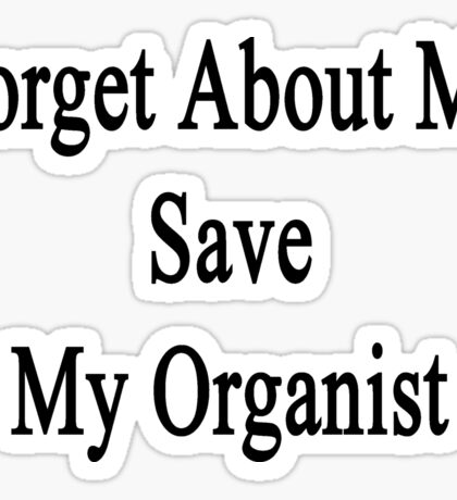 Forget About Me Save My Organist  Sticker