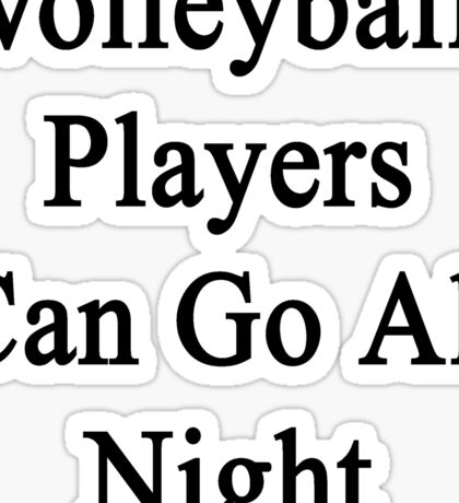 Volleyball Players Can Go All Night  Sticker