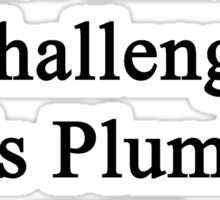 Cancer Is Just Another Challenge This Plumber Will Overcome  Sticker
