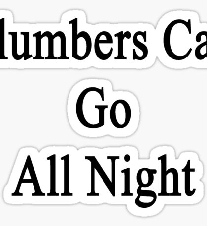 Plumbers Can Go All Night  Sticker