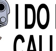 Warning: I DO NOT Call 911 Sticker