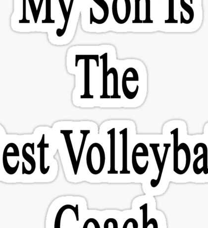 My Son Is The Best Volleyball Coach  Sticker