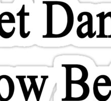 Ballet Dancers Know Better  Sticker