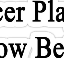 Soccer Players Know Better  Sticker