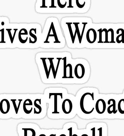 Here Lives A Woman Who Loves To Coach Baseball  Sticker