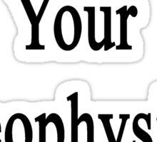 I'm Ready For Your Geophysics Exam  Sticker