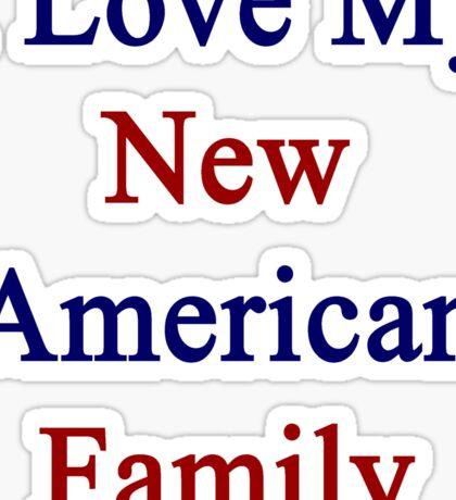 I Love My New American Family  Sticker