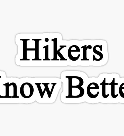 Hikers Know Better  Sticker