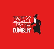 Every Day I'm Dumblin' by EF Fandom Design