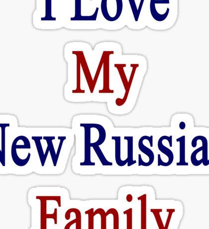 I Love My New Russian Family  Sticker